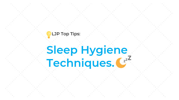 LJP Top Tips: The Do's and Don'ts of Sleep Hygiene