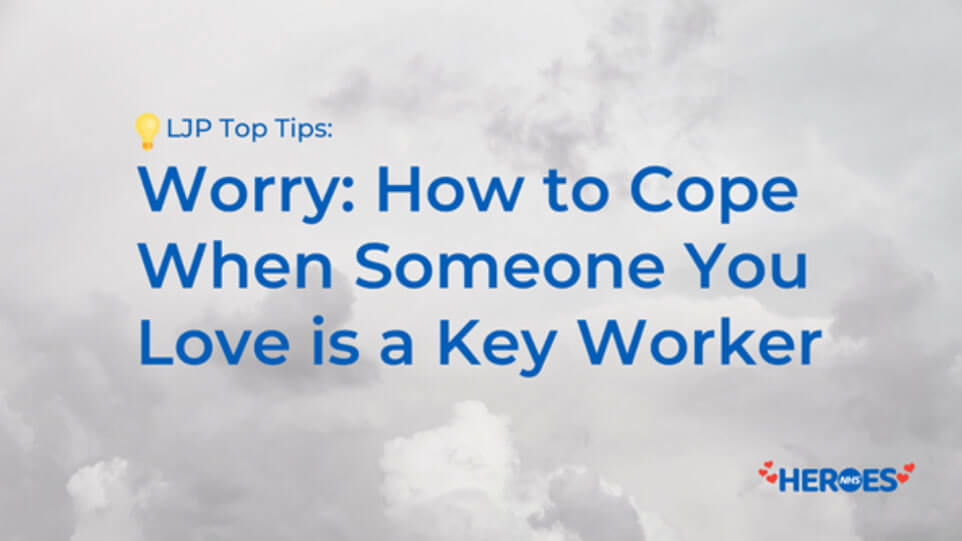 Worry: How to Cope When Someone You Love is a Key Worker