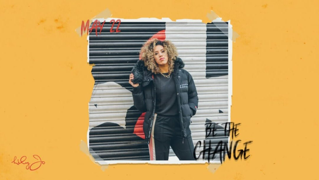 Artist Spotlight: Lily-Jo on Her Latest Single, 'Be The Change'