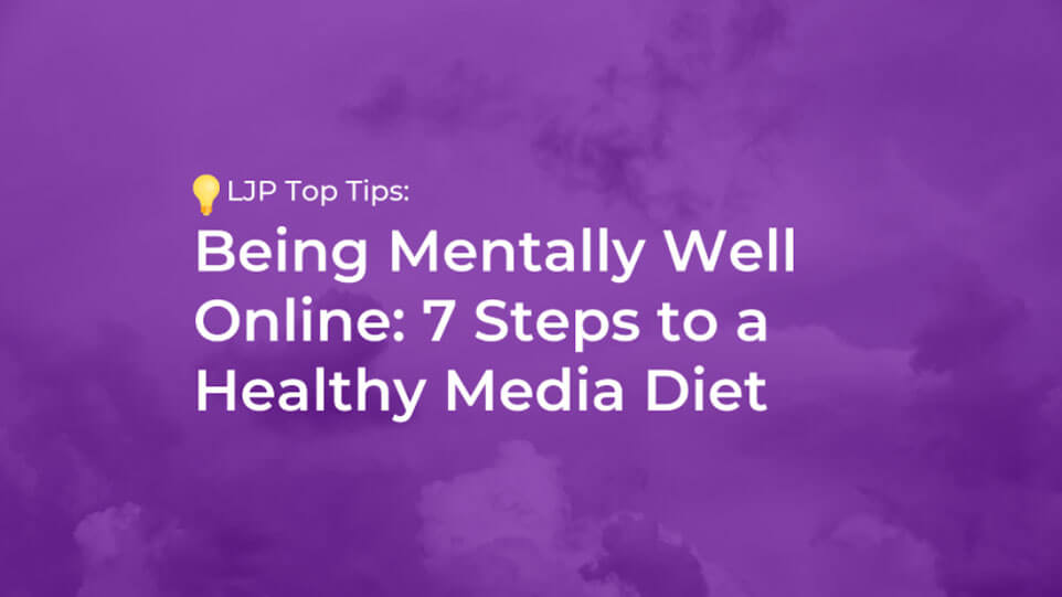 Being Mentally Well Online: 7 Steps to a Healthy Media Diet