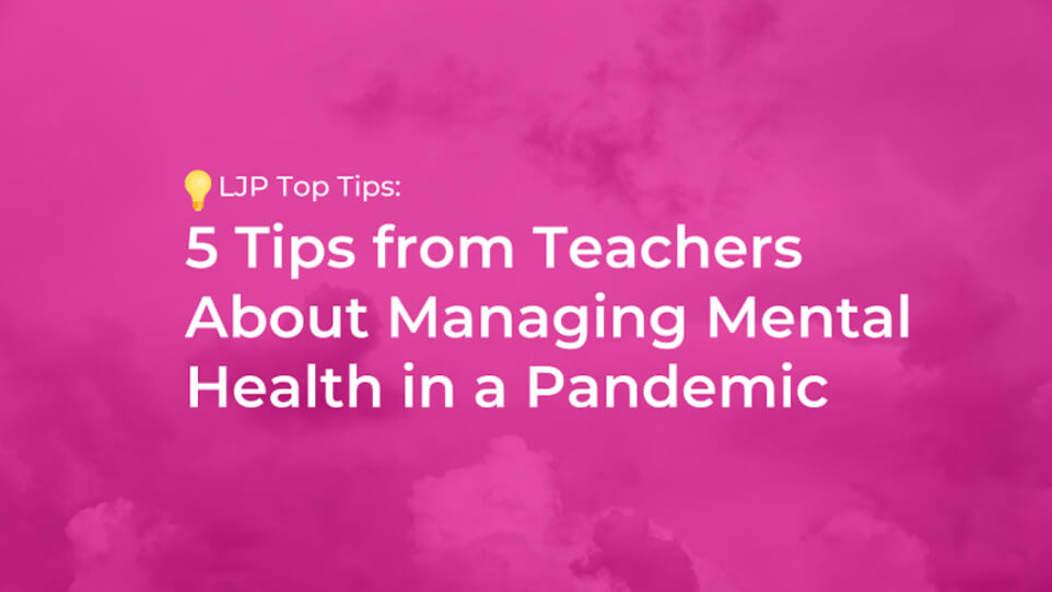 5 Tips from Teachers About Managing Mental Health in a Pandemic