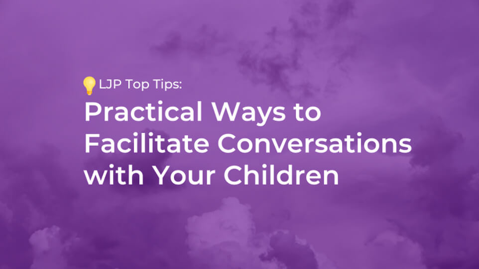 Time to Talk…Practical Ways to Facilitate Conversations with Your Children
