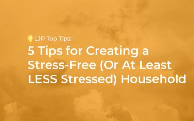 5 Tips for Creating a Stress-Free (Or At Least LESS Stressed) Household