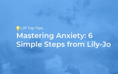 Mastering Anxiety: 6 Simple Steps from Lily-Jo
