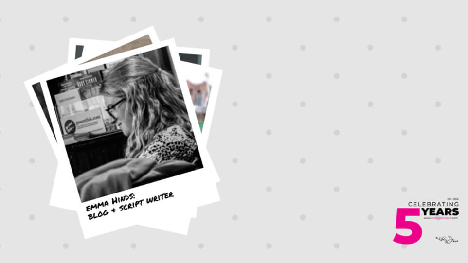Meet the Team: Blog and Script Writer, Emma Hinds