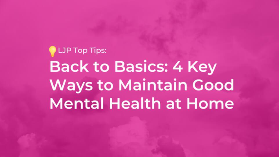 Back to Basics: 4 Key Ways to Maintain Good Mental Health at Home