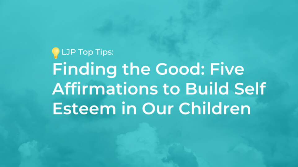 Finding the Good: Five Affirmations to Build Self Esteem in Our Children