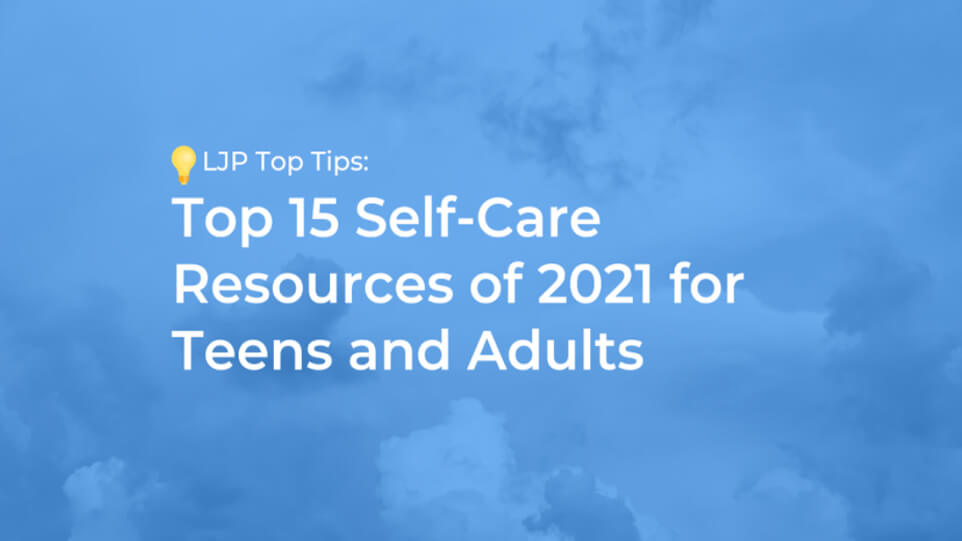 Top 15 Self-Care Resources of 2021 for Teens and Adults